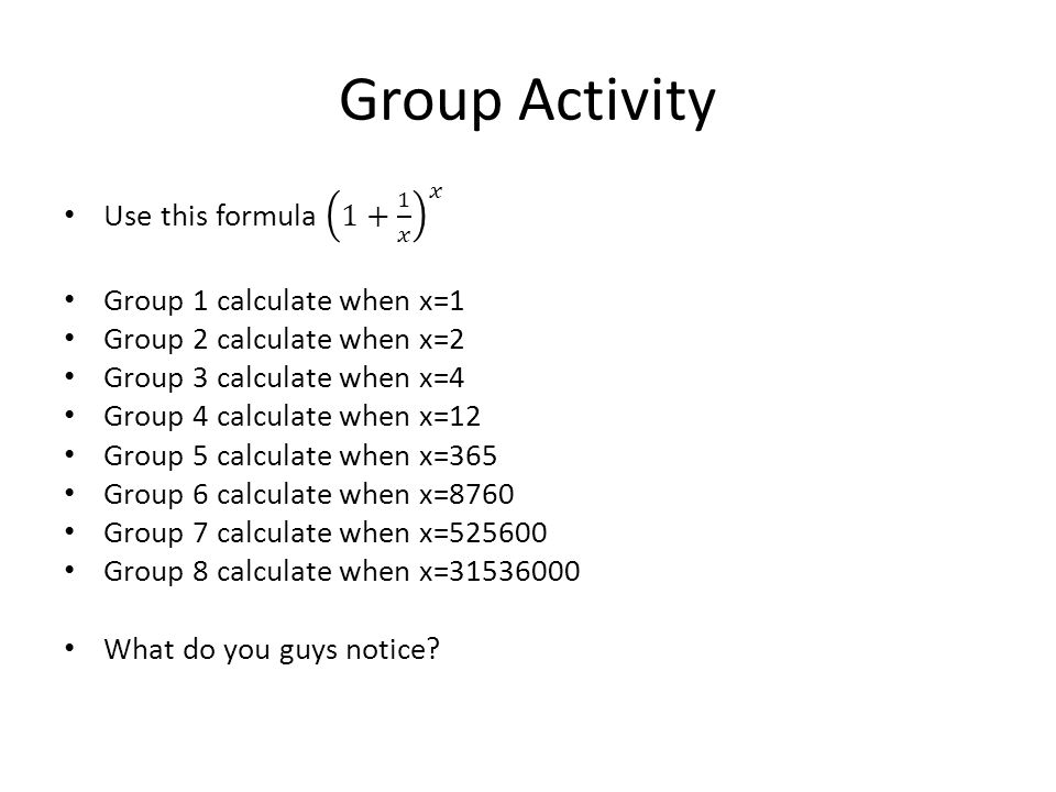 Group Activity Use this formula 1+ 1 𝑥 𝑥 Group 1 calculate when x=1