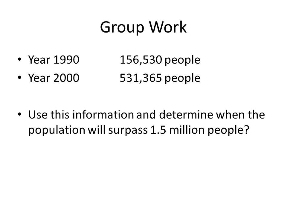Group Work Year 1990 156,530 people Year 2000 531,365 people