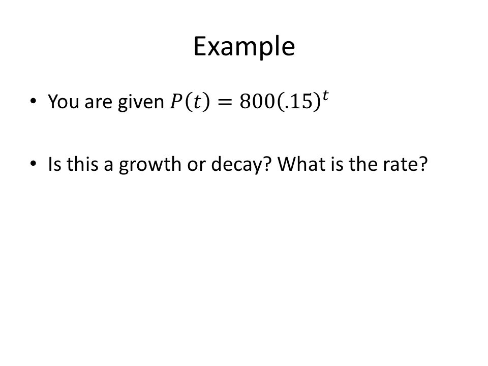 Example You are given 𝑃 𝑡 =800 .15 𝑡