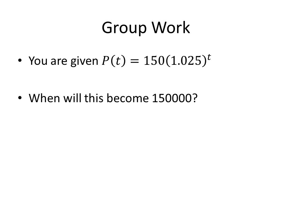 Group Work You are given 𝑃 𝑡 =150 1.025 𝑡