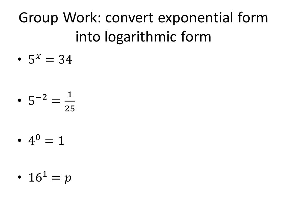 Group Work: convert exponential form into logarithmic form