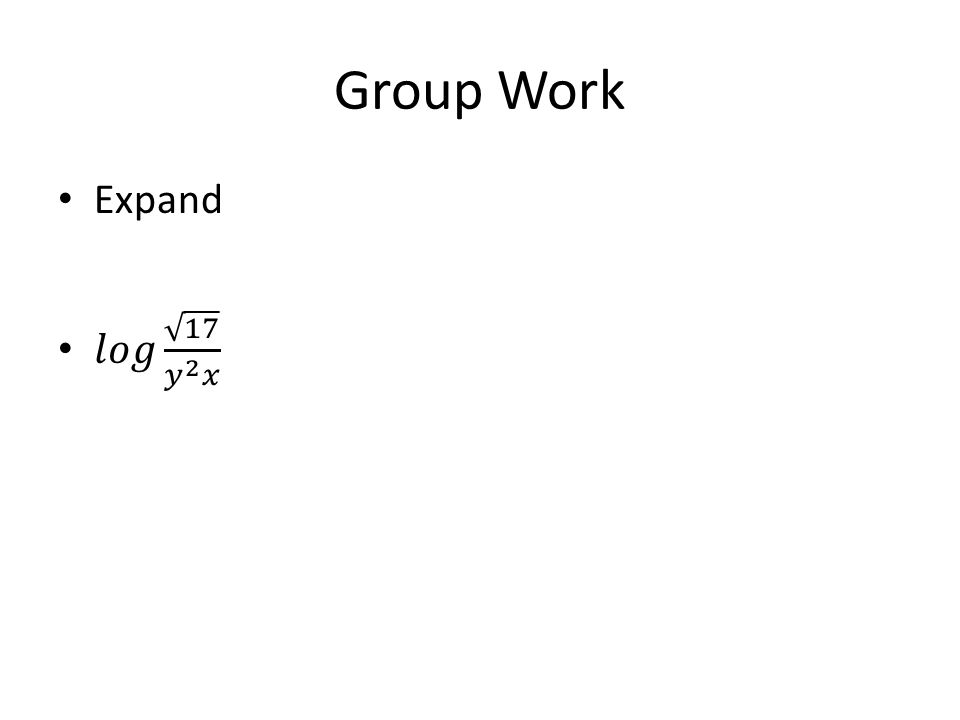 Group Work Expand 𝑙𝑜𝑔 17 𝑦 2 𝑥