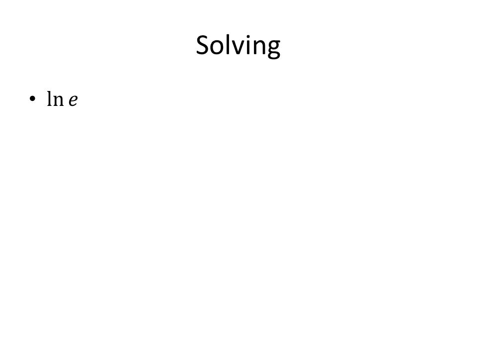 Solving ln 𝑒