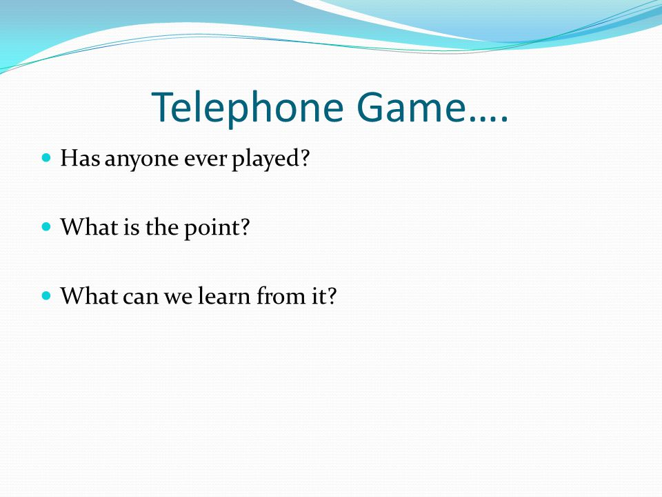 Telephone Game…. Has anyone ever played What is the point