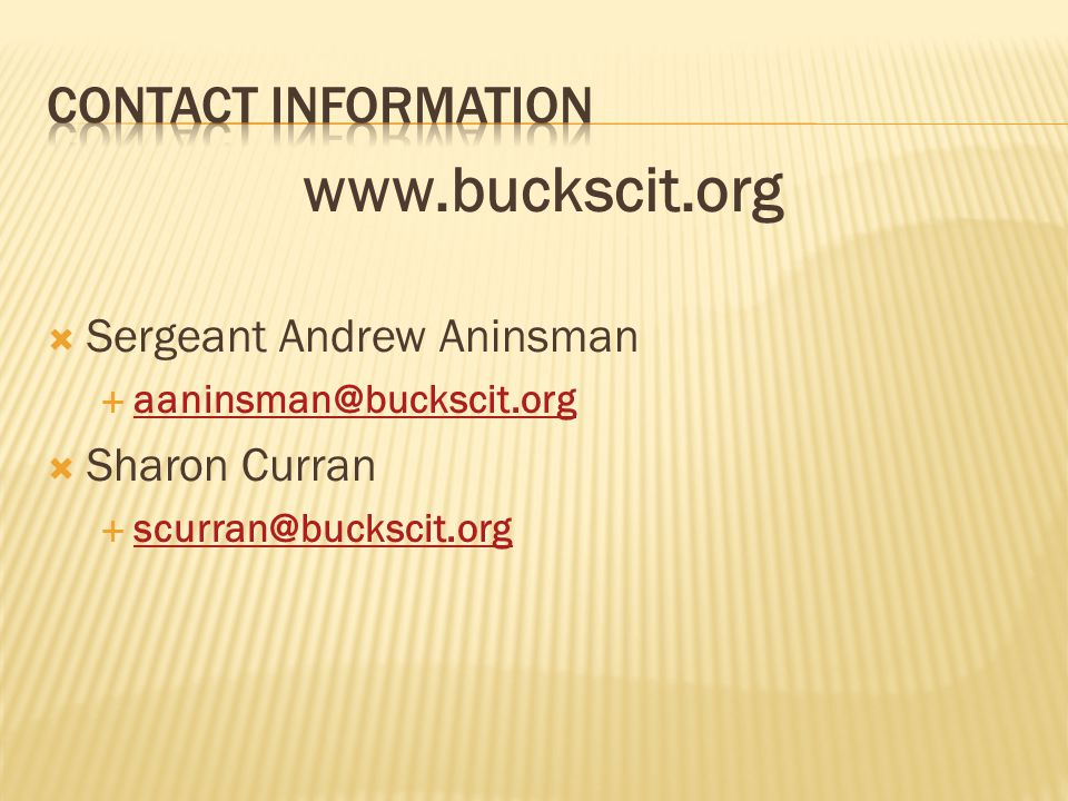 Contact Information www.buckscit.org. Sergeant Andrew Aninsman aaninsman@buckscit.org. Sharon Curran.