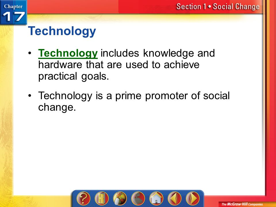 Technology Technology includes knowledge and hardware that are used to achieve practical goals. Technology is a prime promoter of social change.