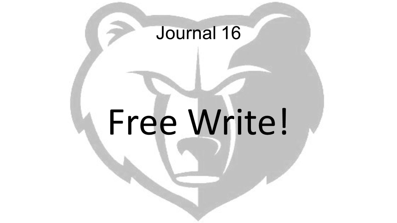 Journal 16 Free Write!