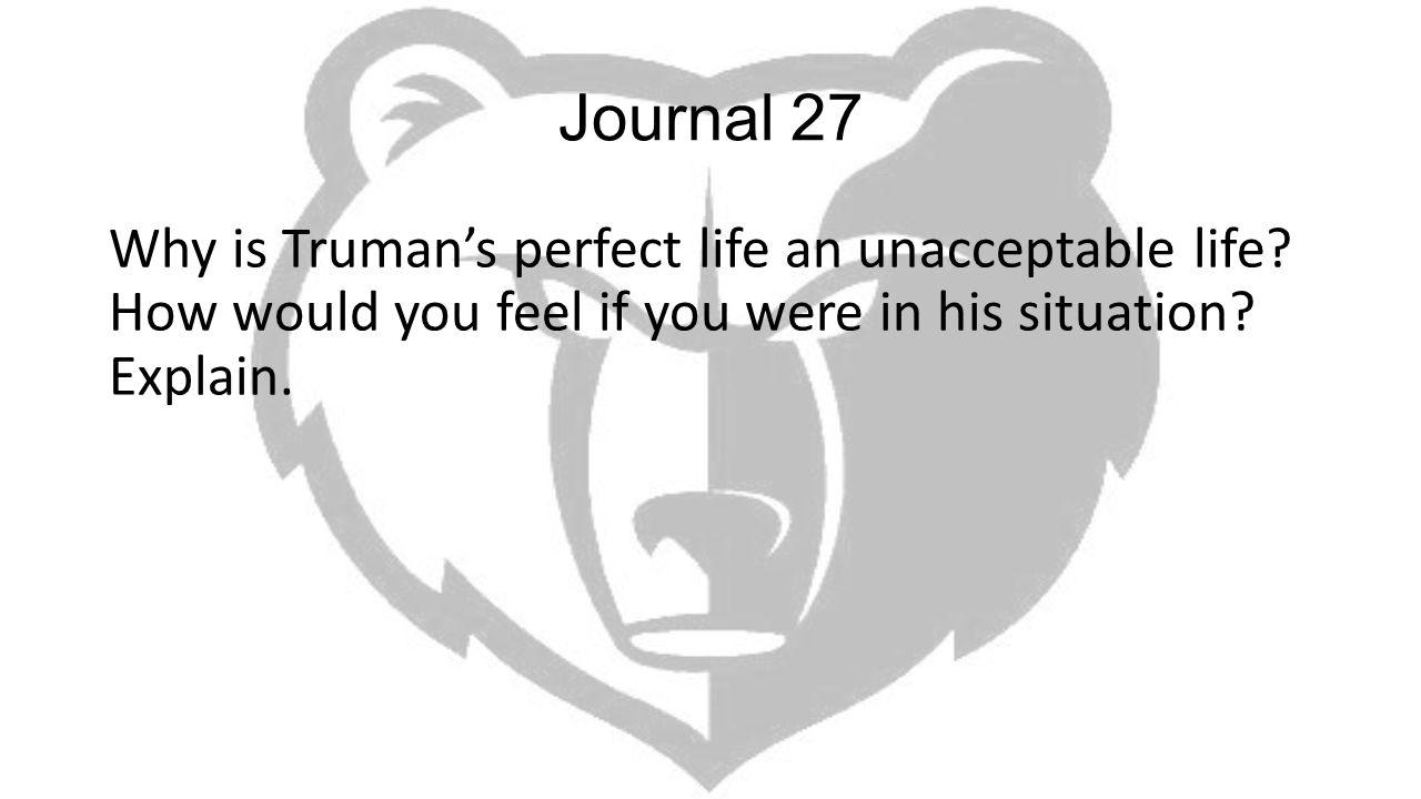 Journal 27 Why is Truman's perfect life an unacceptable life.