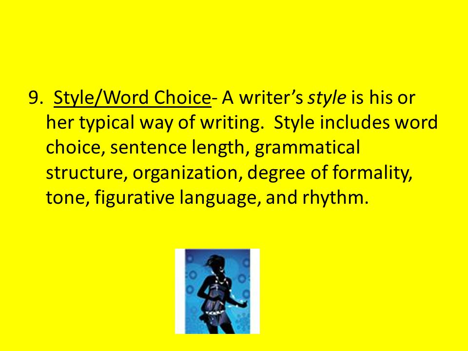 9. Style/Word Choice- A writer's style is his or her typical way of writing.