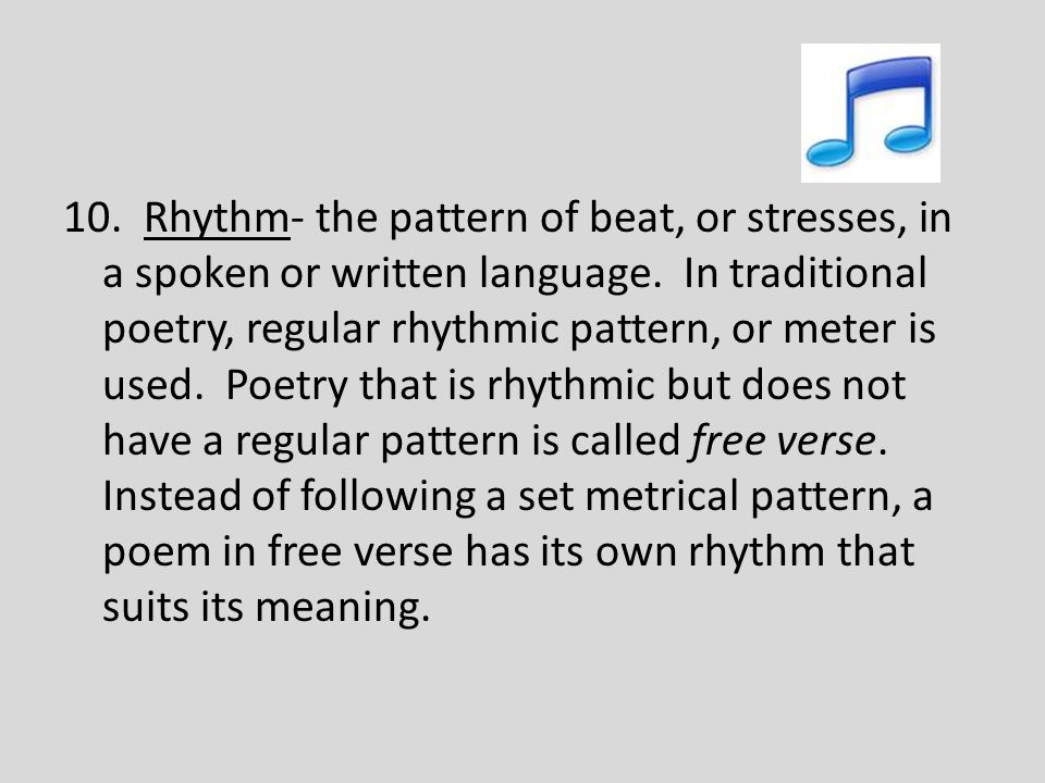 10. Rhythm- the pattern of beat, or stresses, in a spoken or written language.