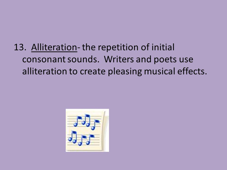 13. Alliteration- the repetition of initial consonant sounds