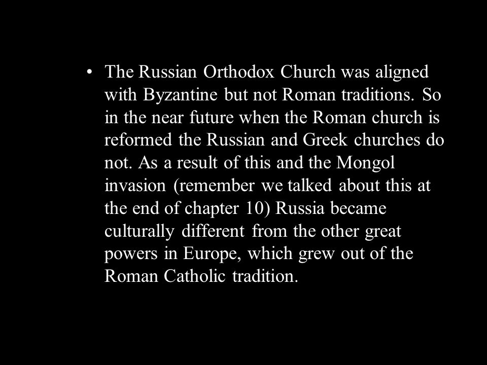 The Russian Orthodox Church was aligned with Byzantine but not Roman traditions.