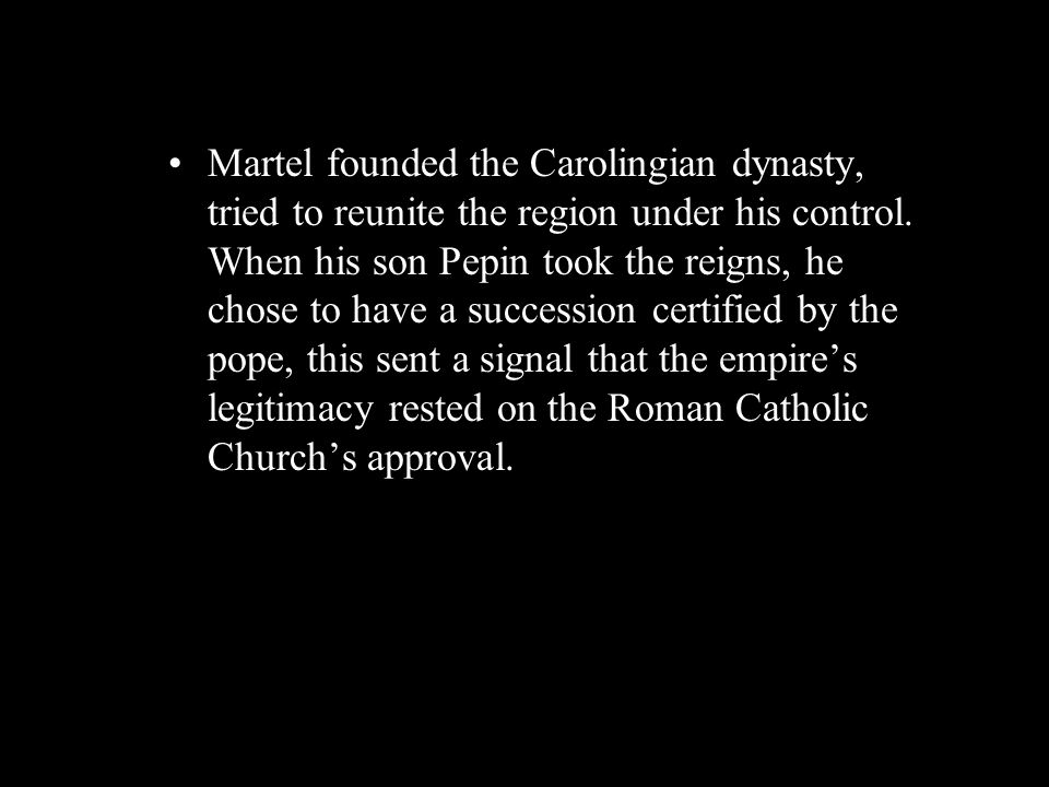 Martel founded the Carolingian dynasty, tried to reunite the region under his control.