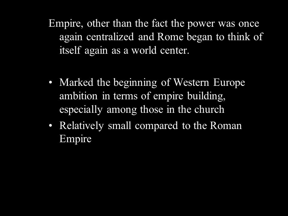 Empire, other than the fact the power was once again centralized and Rome began to think of itself again as a world center.