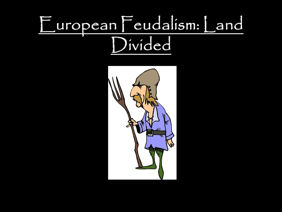 European Feudalism: Land Divided