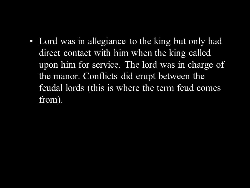 Lord was in allegiance to the king but only had direct contact with him when the king called upon him for service.