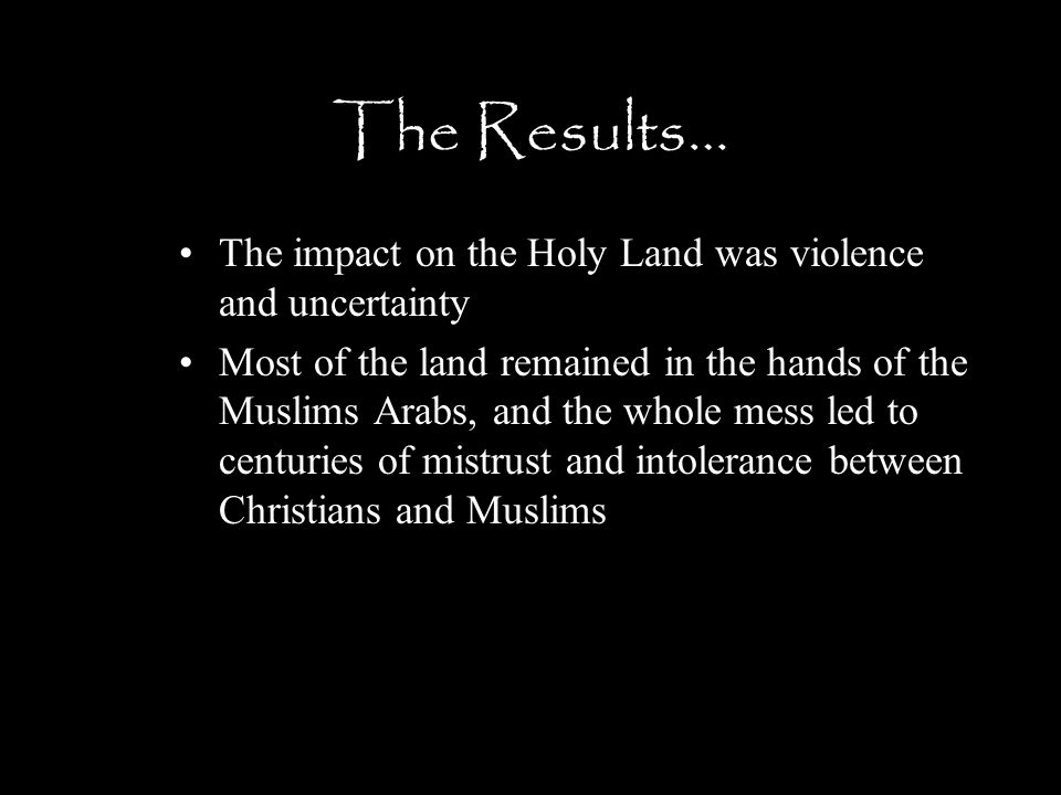 The Results… The impact on the Holy Land was violence and uncertainty