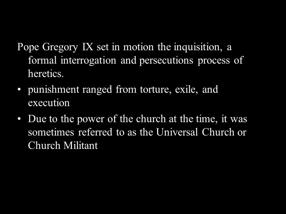 Pope Gregory IX set in motion the inquisition, a formal interrogation and persecutions process of heretics.