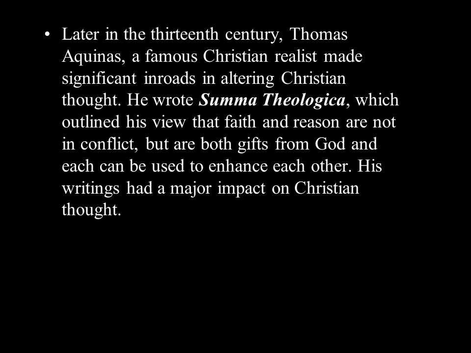 Later in the thirteenth century, Thomas Aquinas, a famous Christian realist made significant inroads in altering Christian thought.