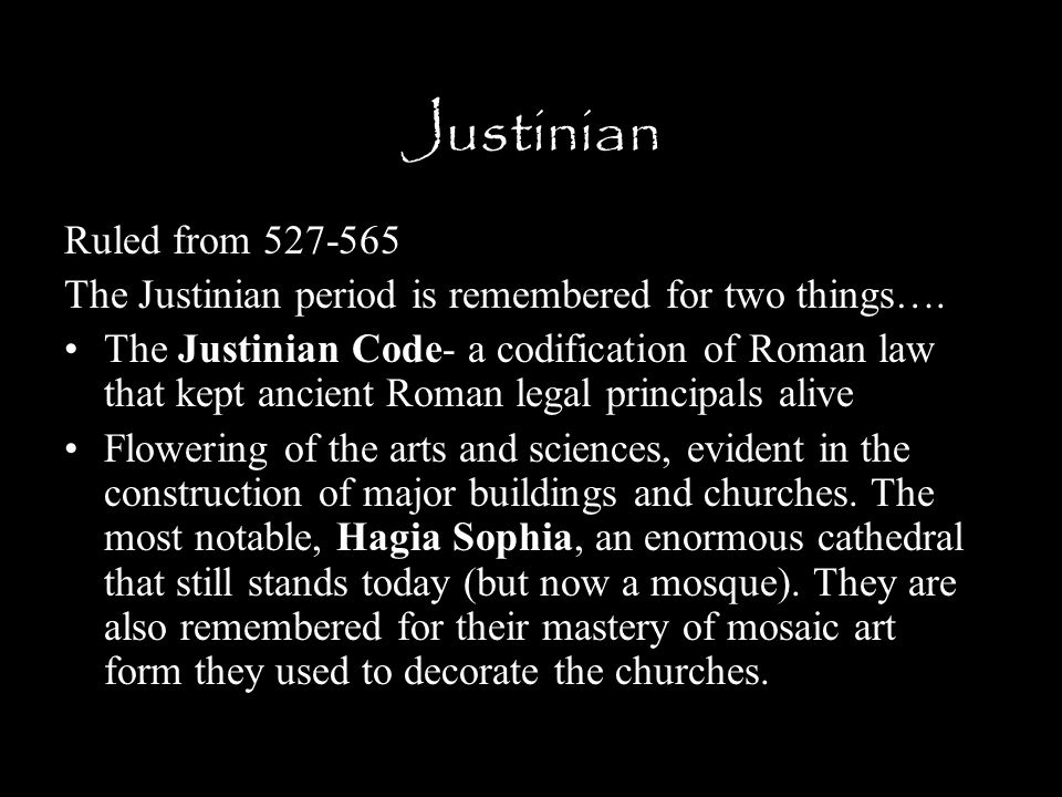 Justinian Ruled from 527-565. The Justinian period is remembered for two things….
