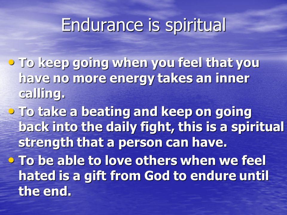 Endurance is spiritual