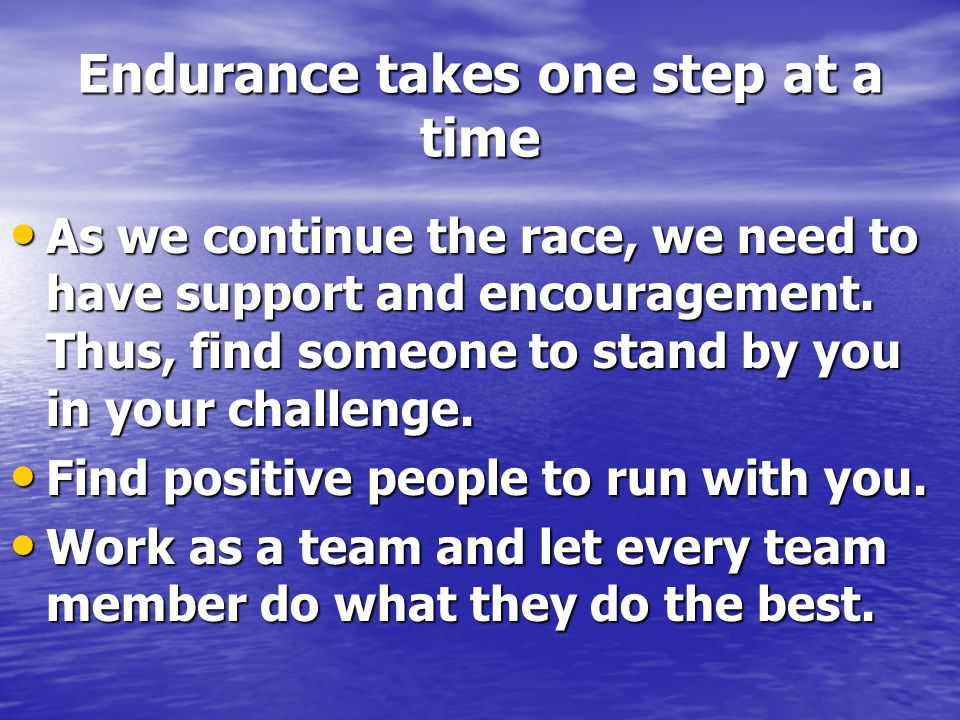 Endurance takes one step at a time