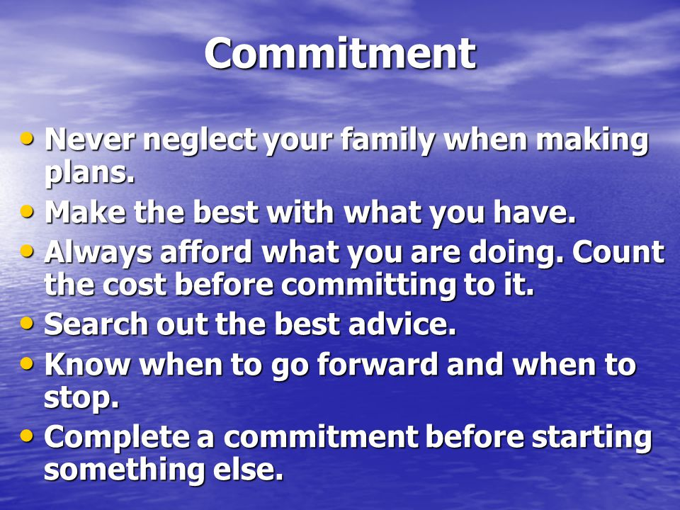 Commitment Never neglect your family when making plans.