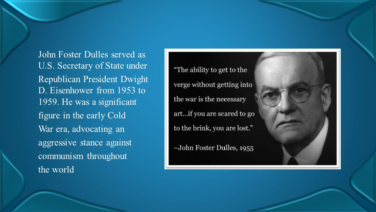 John Foster Dulles served as U.S. Secretary of State under