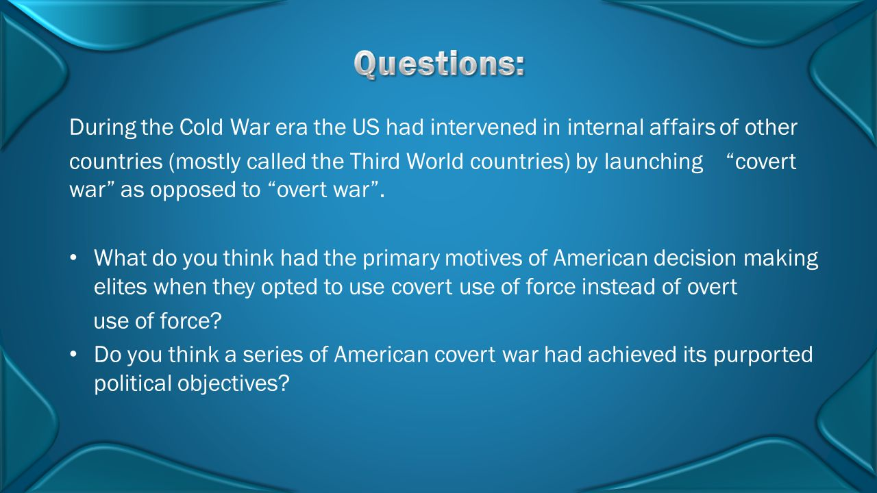 Questions: During the Cold War era the US had intervened in internal affairs of other.