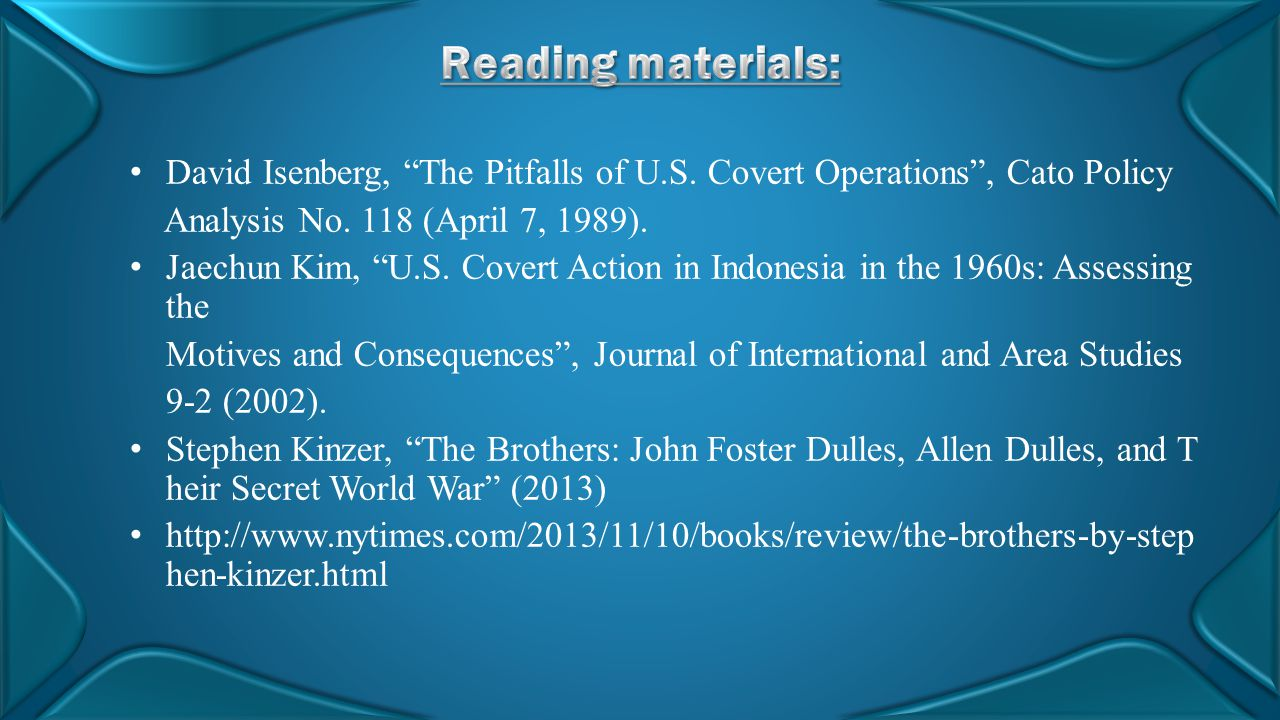 Reading materials: David Isenberg, The Pitfalls of U.S. Covert Operations , Cato Policy. Analysis No. 118 (April 7, 1989).