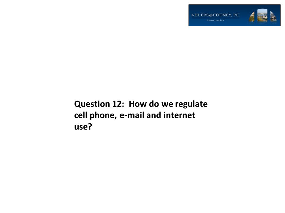 Question 12: How do we regulate cell phone, e-mail and internet use