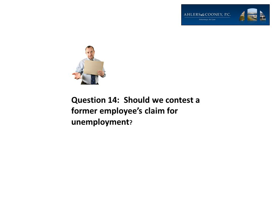 Question 14: Should we contest a former employee's claim for unemployment