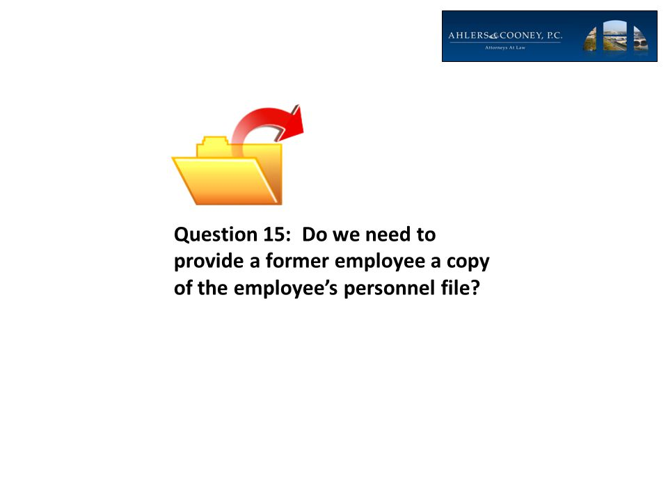 Question 15: Do we need to provide a former employee a copy of the employee's personnel file