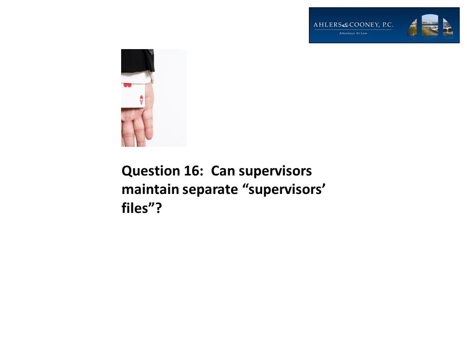 Question 16: Can supervisors maintain separate supervisors' files