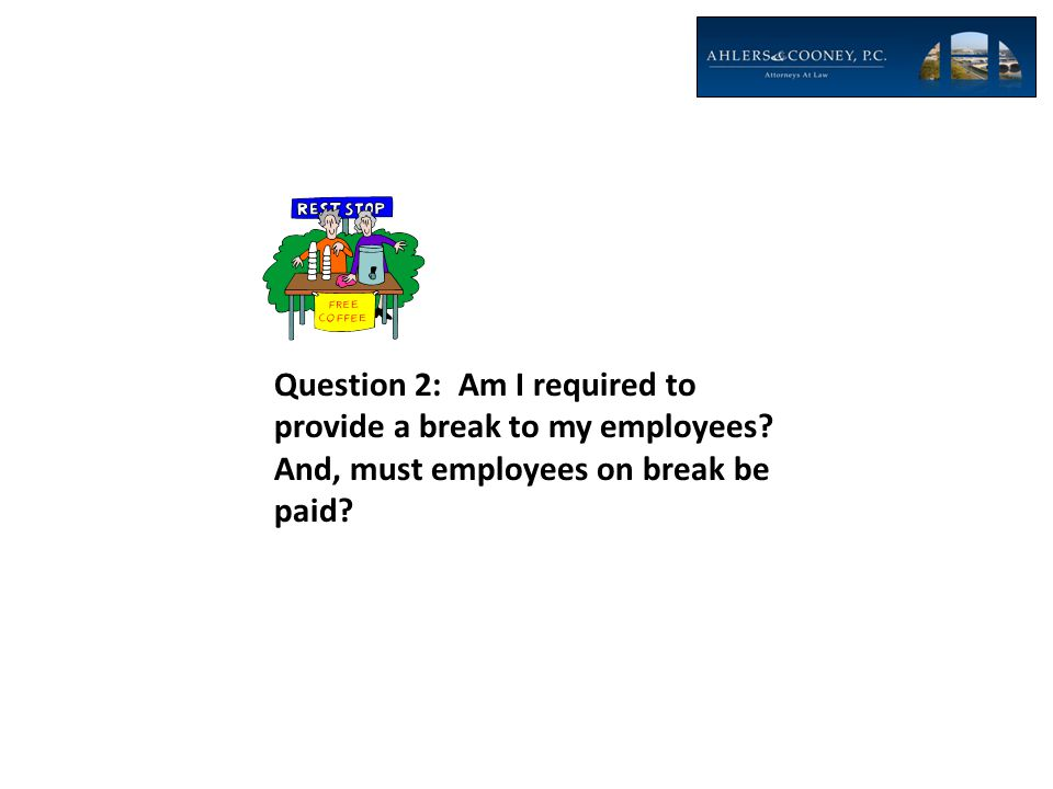 Question 2: Am I required to provide a break to my employees