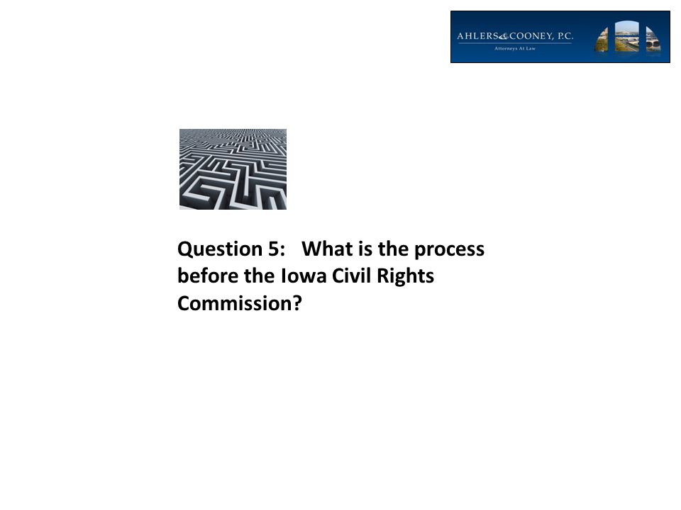 Question 5: What is the process before the Iowa Civil Rights Commission
