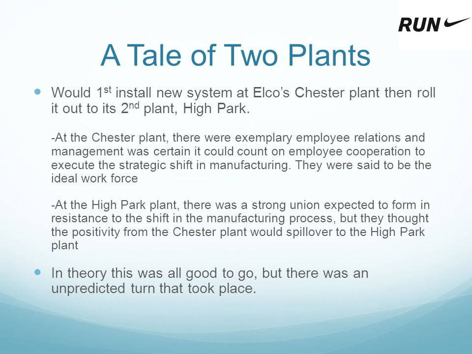 A Tale of Two Plants Would 1st install new system at Elco's Chester plant then roll it out to its 2nd plant, High Park.
