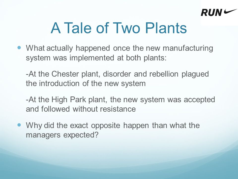 A Tale of Two Plants What actually happened once the new manufacturing system was implemented at both plants: