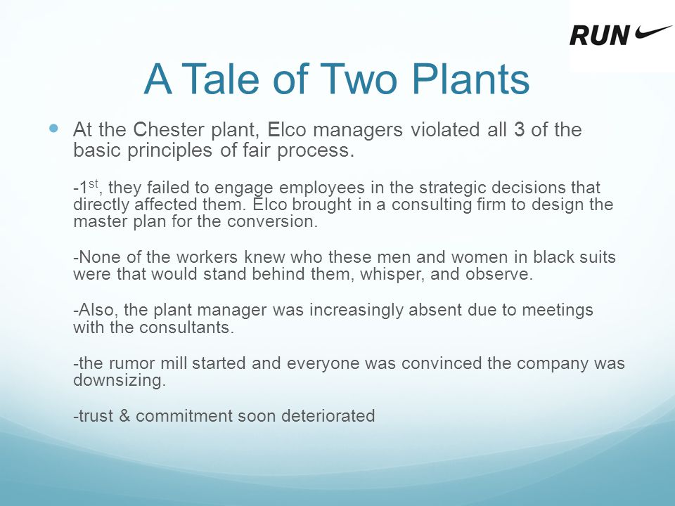 A Tale of Two Plants At the Chester plant, Elco managers violated all 3 of the basic principles of fair process.