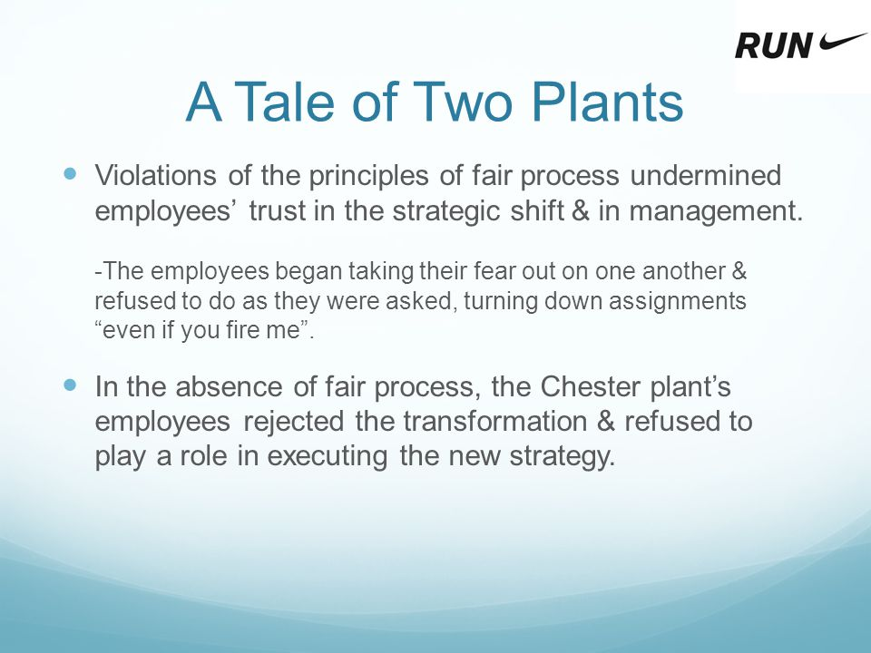 A Tale of Two Plants Violations of the principles of fair process undermined employees' trust in the strategic shift & in management.