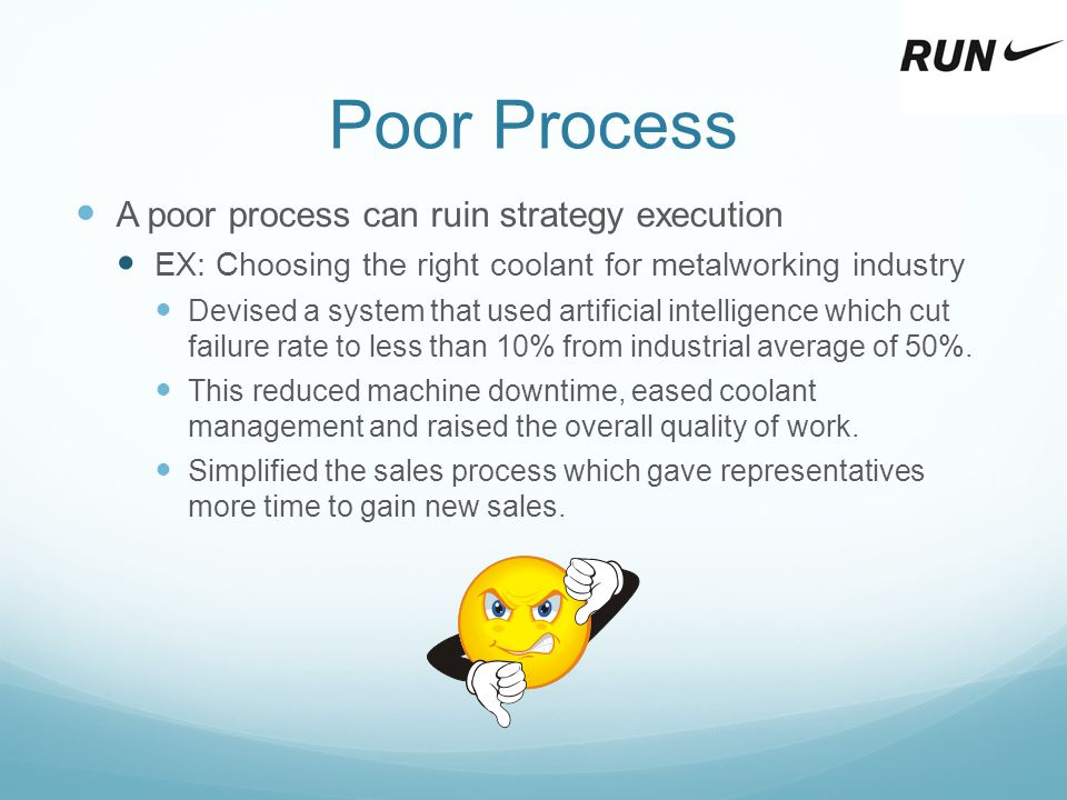 Poor Process A poor process can ruin strategy execution