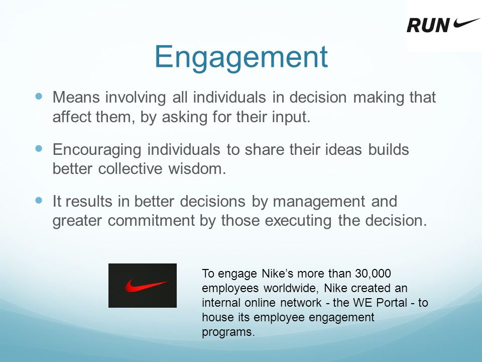 Engagement Means involving all individuals in decision making that affect them, by asking for their input.