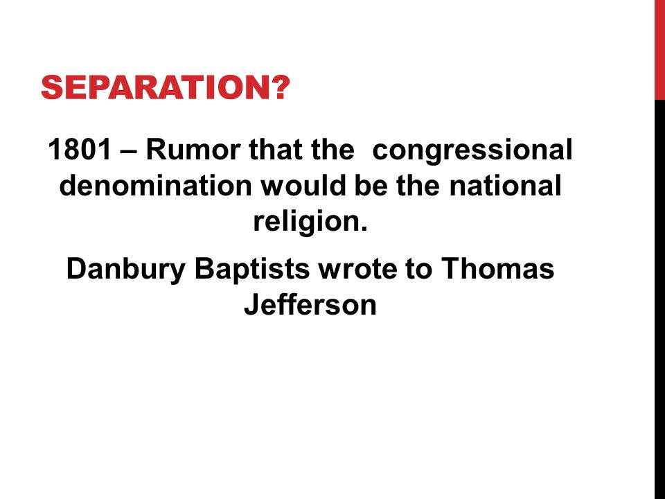 Separation. 1801 – Rumor that the congressional denomination would be the national religion.