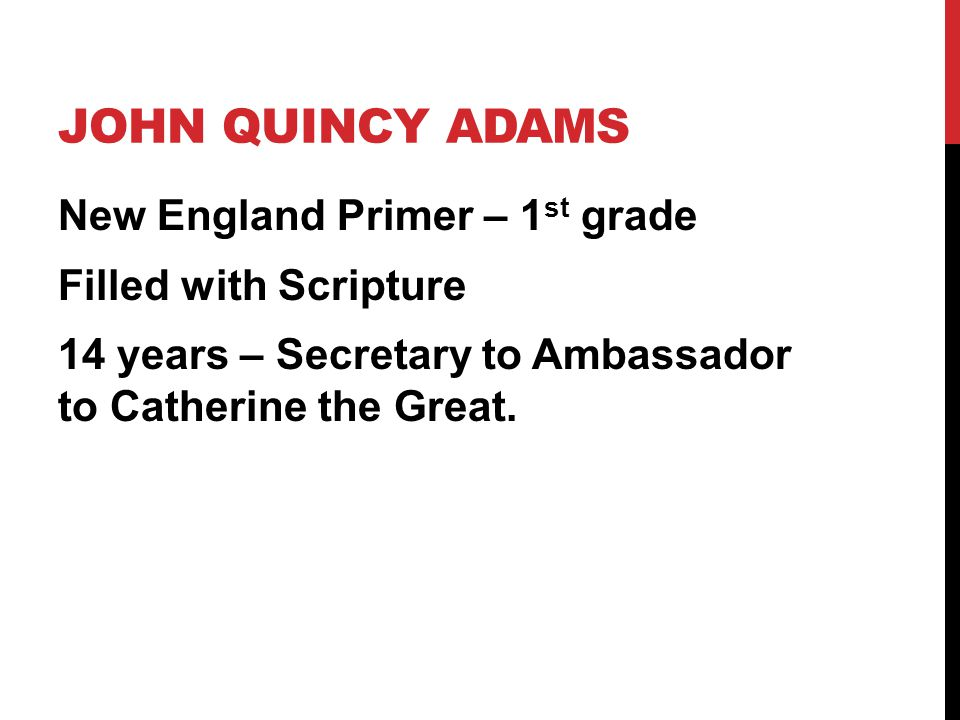 John Quincy Adams New England Primer – 1st grade Filled with Scripture 14 years – Secretary to Ambassador to Catherine the Great.