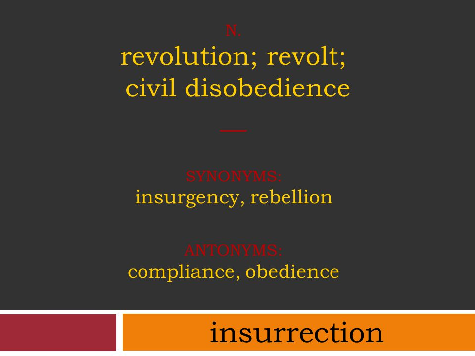 N. revolution; revolt; civil disobedience __ synonyms: insurgency, rebellion antonyms: compliance, obedience