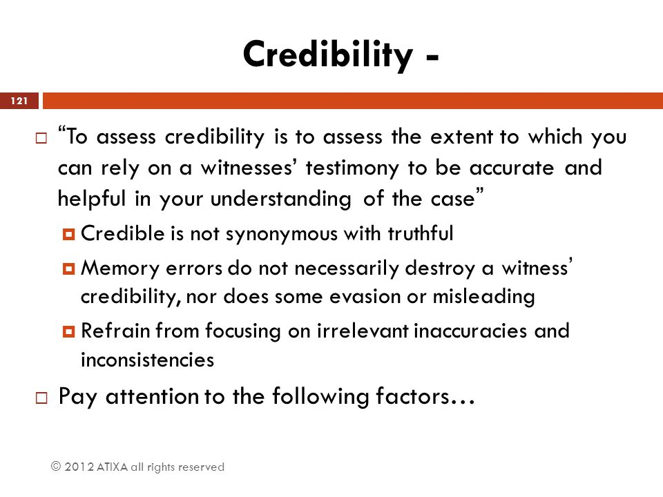Credibility - Pay attention to the following factors…