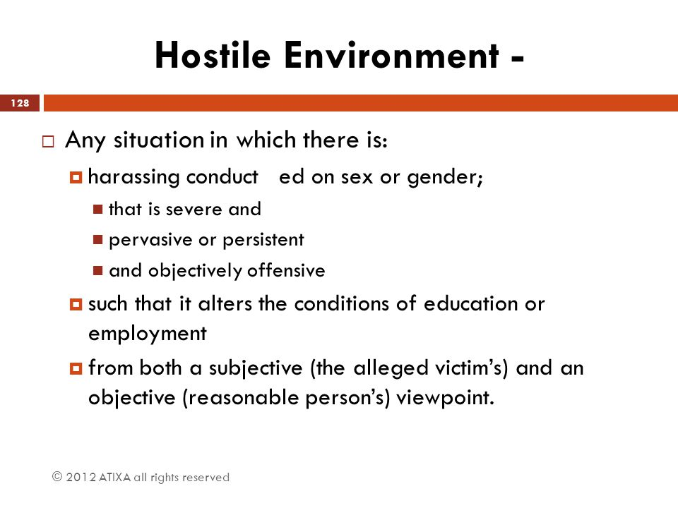 Hostile Environment - Any situation in which there is: