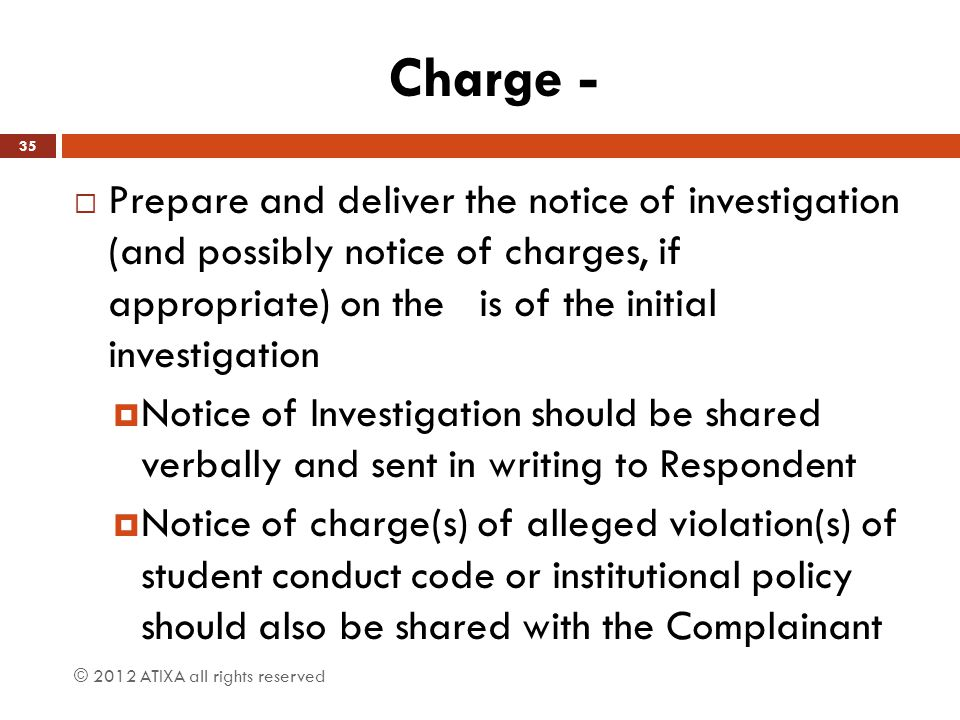 Charge - Prepare and deliver the notice of investigation (and possibly notice of charges, if appropriate) on the is of the initial investigation.
