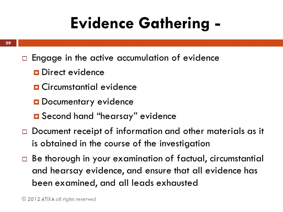 Evidence Gathering - Engage in the active accumulation of evidence