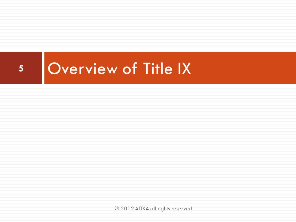 Overview of Title IX © 2012 ATIXA all rights reserved